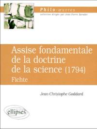"Jean-Christophe Goddard - ""Assise fondamentale de la doctrine de la science"", 1794 - Fichte."