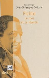 Jean-Christophe Goddard et  Collectif - Fichte : le moi et la liberté.