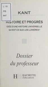 Jean-Christophe Goddard - Kant - Histoire et progrès. Idée d'une histoire universelle. Qu'est-ce que les lumières ? Dossier du professeur.
