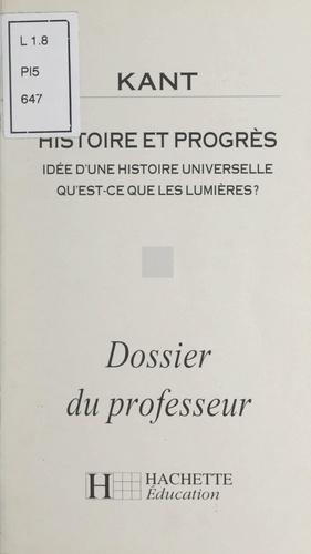 Kant. Histoire et progrès. Idée d'une histoire universelle. Qu'est-ce que les lumières ? Dossier du professeur
