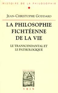 Jean-Christophe Goddard - LA PHILOSOPHIE FICHTEENNE DE LA VIE. - Le trascendental et le pathologique.