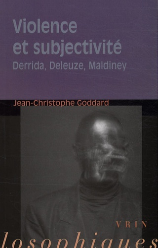 Jean-Christophe Goddard - Violence et subjectivité - Derrida, Deleuze, Maldiney.