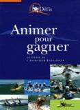 Jean-Christophe Gonneaud et Yves Masson - Animer pour gagner - Le guide de l'animateur-entraîneur.