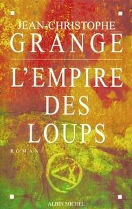 Jean-Christophe Grangé - L'Empire des loups.