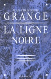 Jean-Christophe Grangé - La ligne noire.