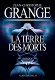 Jean-Christophe Grangé - La Terre des morts.