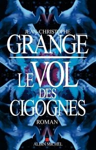 Jean-Christophe Grangé et Jean-Christophe Grangé - Le Vol des cigognes.
