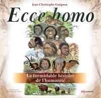 Jean-Christophe Guéguen - Ecce homo - La formidable histoire de l'humanité.