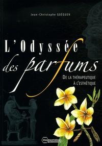 Jean-Christophe Guéguen - L'Odyssée des parfums - De la thérapeutique à l'esthétique.