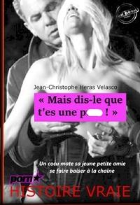 Jean-Christophe Heras Velasco - « Mais dis-le que t'es une pute ! » Un cocu mate sa jeune petite amie se faire baiser à la chaîne [Histoire vraie et non censurée].