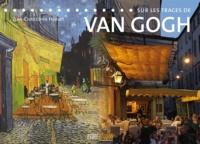 Jean-Christophe Hubert - Sur les traces de Van Gogh.