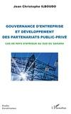 Jean-Christophe Ilboudo - Gouvernance d'entreprise et développement des partenariats public-privé - Cas de pays d'Afrique au Sud du Sahara.
