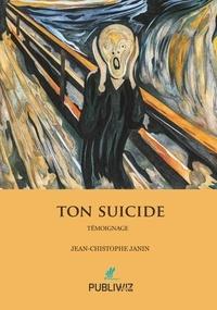 Jean-Christophe Janin - Ton suicide.