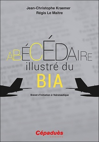 Téléchargez gratuitement le livre électronique anglais pdf Abécédaire illustré du BIA  - Brevet d'initiation à l'aéronautique ePub CHM PDF par Jean-Christophe Kraemer, Régis Le Maitre 9782364937505 (French Edition)