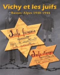 Jean-Christophe Labadie - Vichy et les juifs - Basses-Alpes 1940-1944.