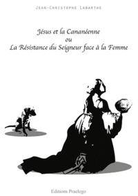 Jean-Christophe Labarthe - Jésus et la Cananéenne - La résistance du Seigneur face à la Femme.