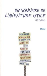 Jean-Christophe Lafaille et Guerlain Chicherit - Dictionnaire de l'aventure utile (et futile).