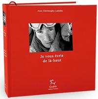 Jean-Christophe Lafaille - Je vous écris de là-haut.