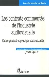 Jean-Christophe Lardinois - Les contrats commentés de l'industrie audiovisuelle - Cadre général et pratique contractuelle.