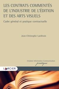 Jean-Christophe Lardinois - Les contrats commentés de l'industrie de l'édition et des arts visuels - Cadre général et pratique contractuelle.