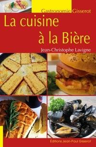 Jean-Christophe Lavigne - La cuisine à la bière.