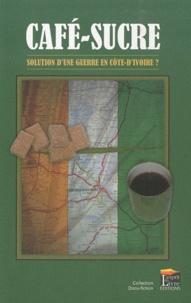 Jean-Christophe Laxave - Café-Sucre - Solution d'une guerre en Côte-d'Ivoire ?.