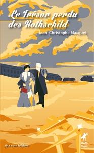 Jean-Christophe Macquet - Le trésor perdu des Rothschild.