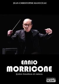Jean-Christophe Manuceau - Ennio Moriccone - Entre émotion et raison.