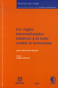 Jean-Christophe Martin - Les règles internationales relatives à la lutte contre le terrorisme.