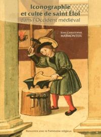 Jean-Christophe Masmonteil - Iconographie et culte de saint Eloi dans l'Occident médiéval.
