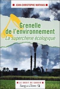 Jean-Christophe Mathias - Grenelle de l'environnement : la supercherie écologique.