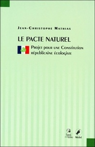 Jean-Christophe Mathias - Le pacte naturel - Projet pour une Constitution républicaine écologiste.