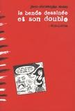 Jean-Christophe Menu - La bande dessinée et son double - Langage et marges de la bande dessinée : perspectives pratiques, théoriques et éditoriales.