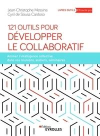 Jean-Christophe Messina et Cyril de Sousa Cardoso - 121 outils pour développer le collaboratif - Animer l'intelligence collective dans vos réunions, ateliers, séminaires.