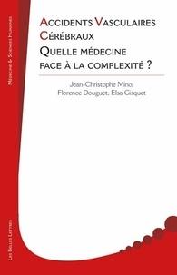 Jean-Christophe Mino et Florence Douguet - Accidents vasculaires cérébraux - Quelle médecine face à la complexité ?.