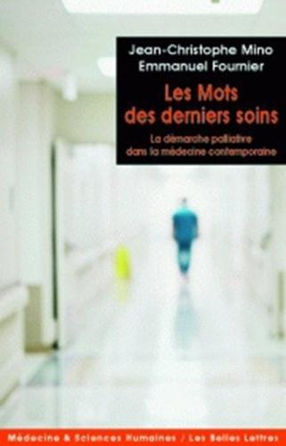 Jean-Christophe Mino et Emmanuel Fournier - Les mots des derniers soins - La démarche palliative dans la médecine contemporaine.