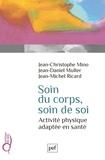 Jean-Christophe Mino et Jean-Daniel Muller - Soin du corps, soin de soi - Activité physique adaptée en santé.