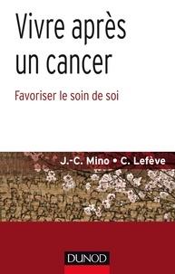 Jean-Christophe Mino et Céline Lefève - Vivre au-delà du cancer - Favoriser le soin de soi.