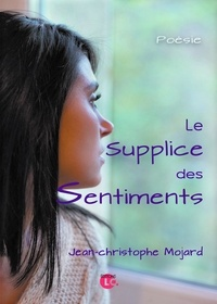 Jean-Christophe Mojard - Le supplice des sentiments.
