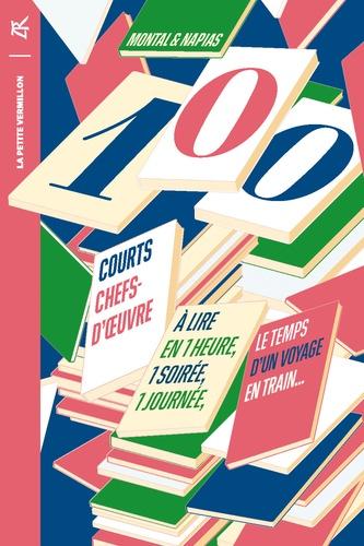100 courts chefs-d'œuvre. A lire en une heure, une soirée, une journée, le temps d'un voyage en train