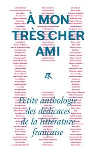 Jean-Christophe Napias - A mon très cher ami - Petite anthologie des dédicaces de la littérature française.