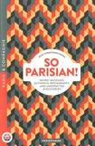 Jean-Christophe Napias - So Parisian ! - Secret Museums, Authentic Restarants, And Unexpected Discoveries.