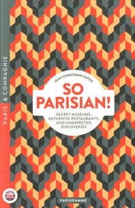 Jean-Christophe Napias - So Parisian ! - Secret Museums, Authentic Restarants, And Unexpected Discoveries.
