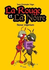 Jean-Christophe Nègre - La rouge et la noire Tome 3 : Sexus imperium.