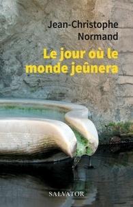 Livres gratuits à télécharger en ligne Le jour où le monde jeûnera par Jean-Christophe Normand PDB
