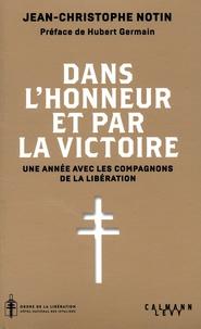 Jean-Christophe Notin - Dans l'honneur et par la victoire - Une année avec les compagnons de la libération.