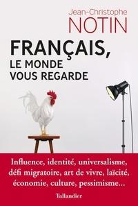 Jean-Christophe Notin - Français, le monde nous regarde.