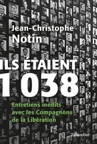 Jean-Christophe Notin - Ils étaient 1038 - Entretiens inédits avec les Compagnons de la Libération.
