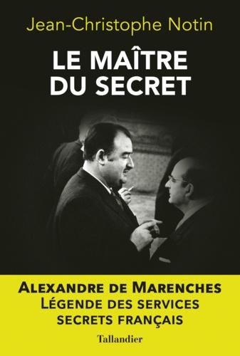 Le maître du secret. Alexandre de Marenches