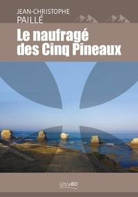 Jean-Christophe Paillé - Le naufrage des cinq pineaux.